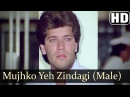 Mujhko Yeh Zindagi (HD) (Male) - Madhuri Dixit - Sailaab Songs - Aditya Pancholi - Amit Kumar