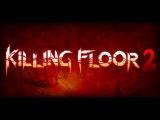 Killing Floor 2   - Трейлер Анонса