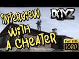 Interview with a Cheater | DayZ Standalone [HD]