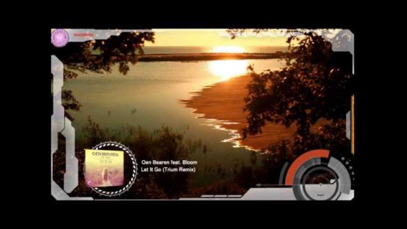 Oen Bearen feat. Bloom - Let It Go (Trium Remix)