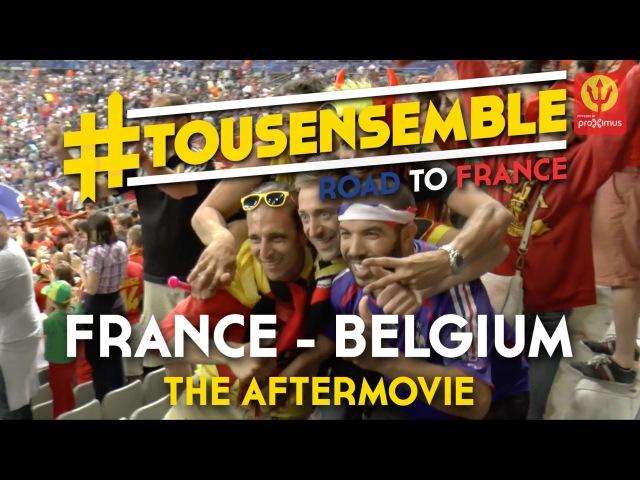 TousEnsemble : France - Belgium, the Aftermovie