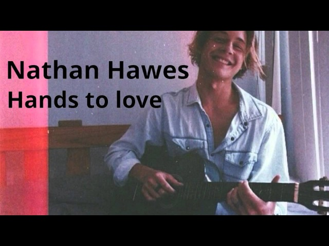 Hands to love Nathan Hawes (audio)