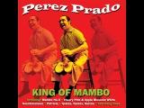 Perez Prado - King of Mambo - 50 Original Recordings (Not Now Music) Full Album