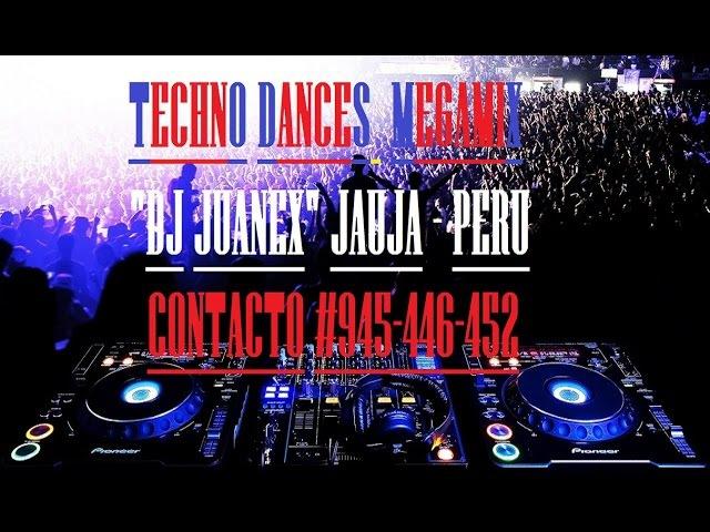 TECHNO DANCES MEGAMIX DJ JUANEX JAUJA PERU