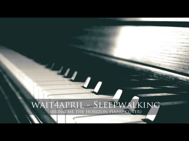 Bring Me The Horizon - Sleepwalking | wait4april piano cover