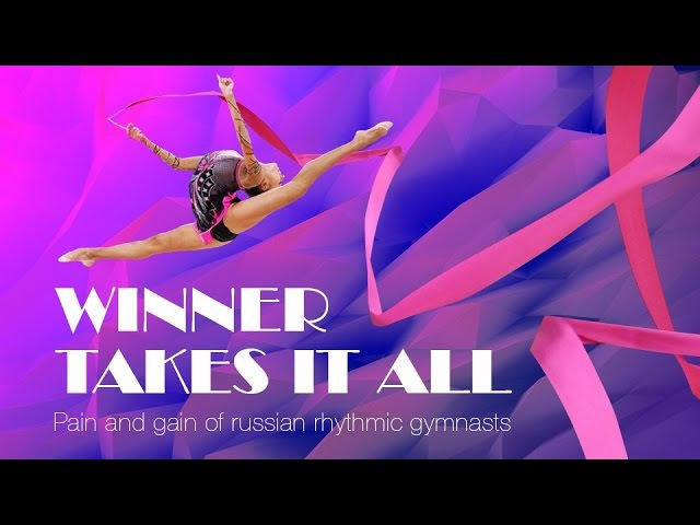 Winner Takes it All Pain and Gain of Russian Rhythmic Gymnasts