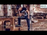 Uzeyir Mehdizade - Cunki Ayrilib Gelmisdin ( Yep Yeni  2014 - 2015 )_low