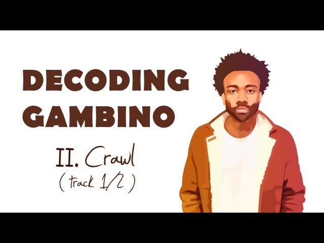 DECODING GAMBINO - II. Сrawl T/ (1/2)