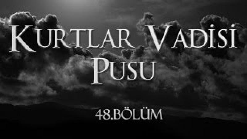 Kurtlar Vadisi Pusu 48. Bölüm