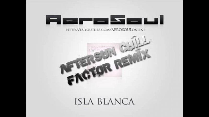 AeroSoul - Isla Blanca (Aftersun Chill Factor Remix)