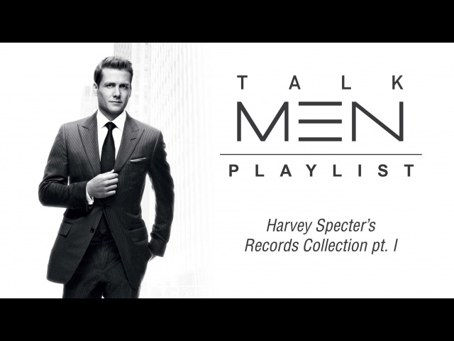 TalkMen's Playlist 1 Harvey Specter's Records Collection Pt I