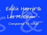 Eddie Harris &amp Les McCann - Compared To What