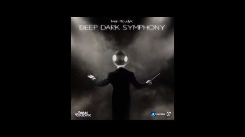 Ivan Roudyk-Deep Dark Symphony(Original Mix) ELECTRICA RECORDS