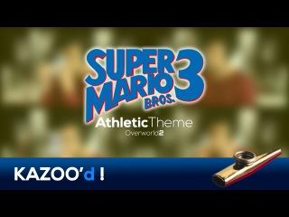 Super Mario Bros. 3 - Athletic Theme (Overworld 2)... KAZOOd!