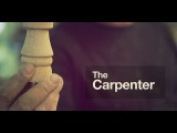The Carpenter - The Art of Making