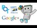 IMacros бот для Google Plus Гугл