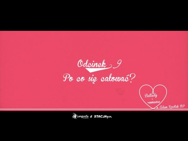 Ballady i romanse Odcinek 9 Po co się całować
