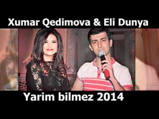 Xumar Qedimova ve  Eli Dunya - Yarim bilmez 2014 ( ORIGINAL ) NURLAN SOVGATOV