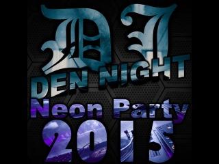 DJ Den Night - Neon party (2015)