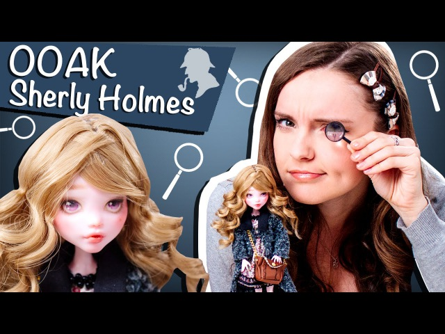 Sherly Holmes OOAK (Шерли Холмс ООАК, дочь Шерлока Холмса)