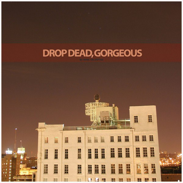 Drop Dead, Gorgeous - Be Mine, Valentine [EP] (2006)