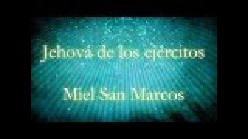 Jehová de los ejércitos ~Miel San Marcos Letra Proezas Miel San Marcos