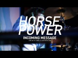 Horsepower - Incoming Message (Live at 16 tons club)