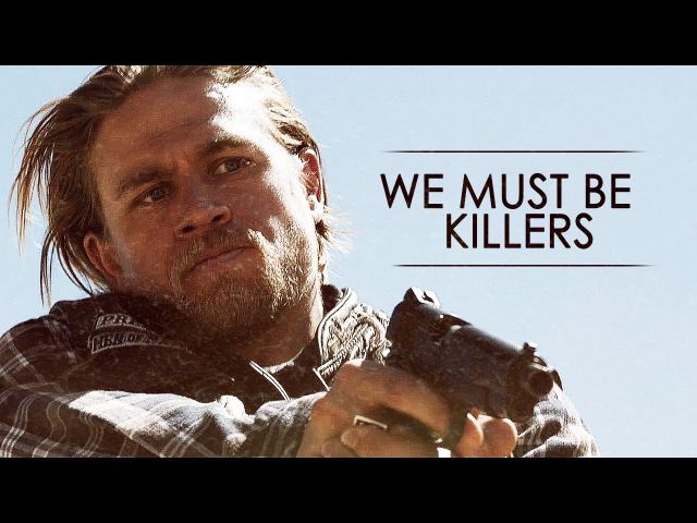 Sons of Anarchy || We Must Be Killers