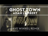 Adam Lambert - Ghost Town Dave Winnel Remix