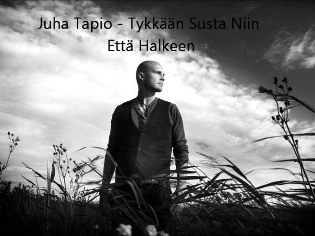 Juha Tapio - Tykkään Susta Niin Että Halkeen (Lyricssanat)