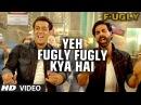 Fugly Fugly Kya Hai Title Song Akshay Kumar, Salman Khan Yo Yo Honey Singh