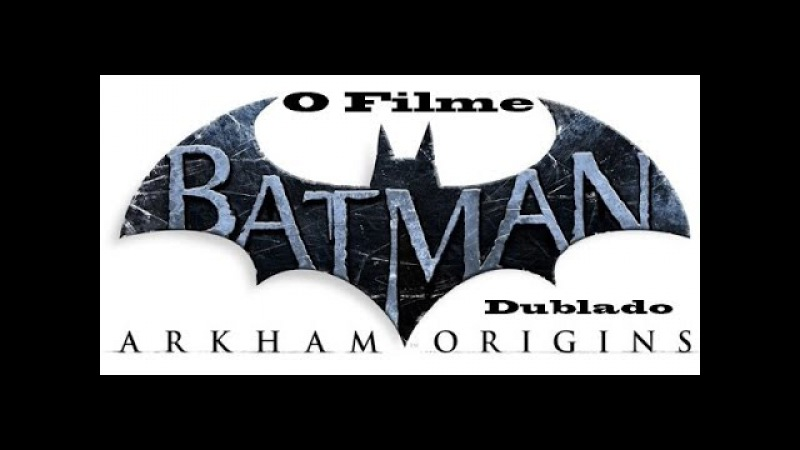 Batman Arkham Origins O Filme Dublado Em Hd Com Legendas PTBR -- Batman Arkham Origins The Movie
