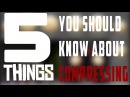5 Things You Need To Know About Compression
