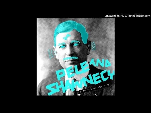 Pele, Shawnecy – Better For My Brain (Original Mix)