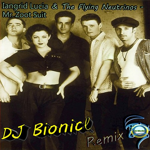 Ingrid Lucia & The Flying Neutrinos - Mr. Zoot Suit (DJ Bionicl Remix)