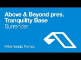 Above &amp Beyond pres. Tranquility Base - Surrender (Filterheadz Remix)