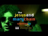 The Jesus And Mary Chain - Cracking Up OFFICIAL VIDEO