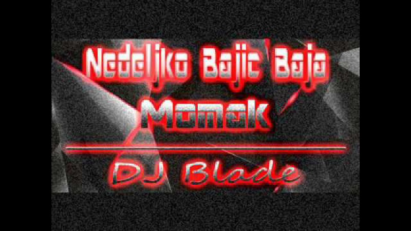 Nedeljko Bajić Baja Momak remix DJ Blade 2015