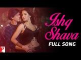 Ishq Shava - Full Song  Jab Tak Hai Jaan  Shah Rukh Khan  Katrina Kaif  Shilpa Rao