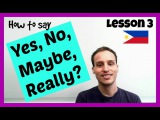LEARNING FILIPINO  Lesson 3 Yes, No, Maybe
