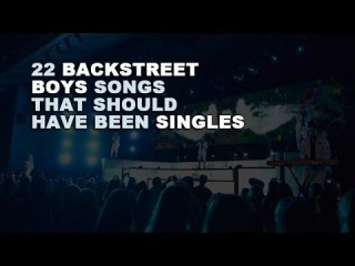 22 Backstreet Boys songs that should have been singles