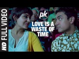 'Love is a Waste of Time' FULL VIDEO SONG PK Aamir Khan Anushka Sharma T-series