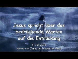 JESUS SPRICHT über das bedrückende Warten auf die Entrückung - Botschaft vom 5. Juli 2016