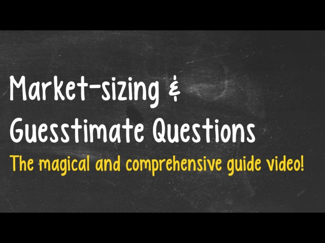 Market-sizing Guesstimate questions - Consulting Case Interview Prep