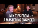 Mix Tips From a Mastering Engineer pt. 2 - Into The Lair #109