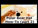 How to crochet a Polar Bear Hat (part 2)