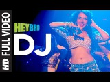 'DJ' FULL VIDEO Song  Hey Bro  Sunidhi Chauhan, Feat. Ali Zafar  Ganesh Acharya  T-Series