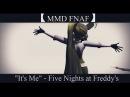 MMD FNAF It's Me Five Nights at Freddy's