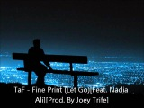 TaF - Fine Print (Let Go)Feat. Nadia AliProd. By Joey Trife