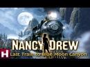 Нэнси Дрю. Последний поезд в Лунное ущелье Nancy Drew Last Train to Blue Moon Canyon